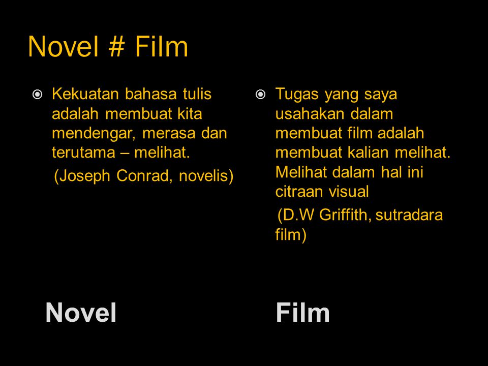 Novel # Film Kekuatan bahasa tulis adalah membuat kita mendengar, merasa dan terutama – melihat. (Joseph Conrad, novelis)