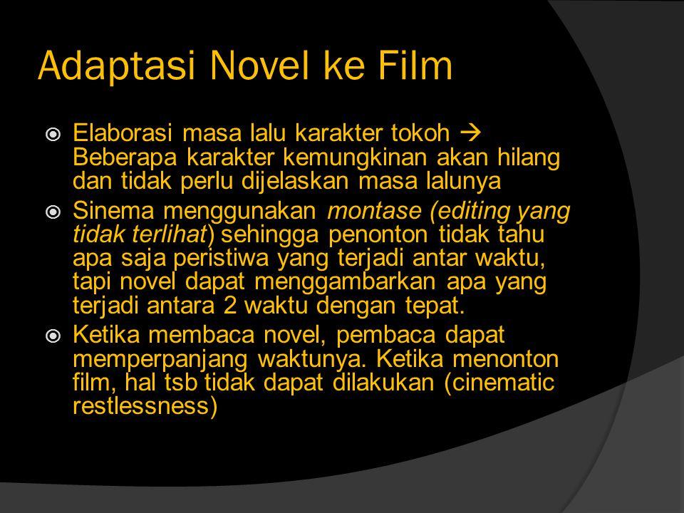 Adaptasi Novel ke Film Elaborasi masa lalu karakter tokoh  Beberapa karakter kemungkinan akan hilang dan tidak perlu dijelaskan masa lalunya.