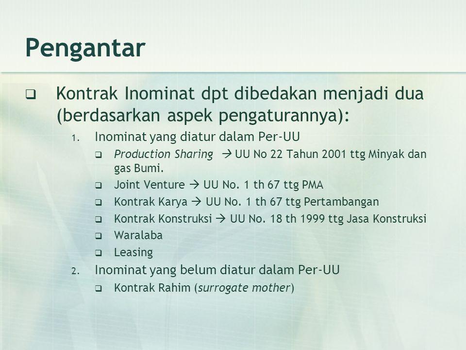 Pengantar Kontrak Inominat dpt dibedakan menjadi dua (berdasarkan aspek pengaturannya): Inominat yang diatur dalam Per-UU.