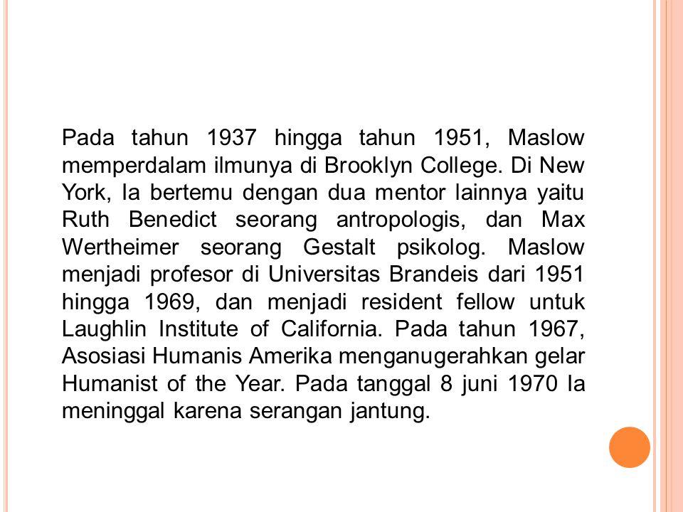 Pada tahun 1937 hingga tahun 1951, Maslow memperdalam ilmunya di Brooklyn College.