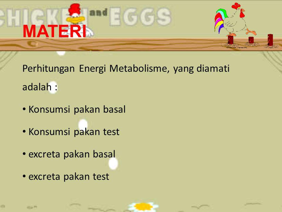 MATERI Perhitungan Energi Metabolisme, yang diamati adalah :