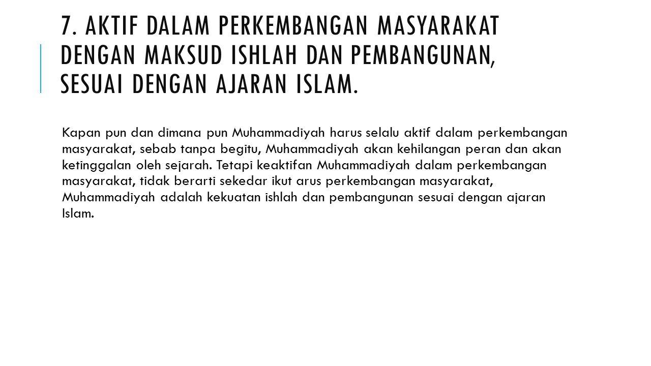 7. Aktif dalam perkembangan masyarakat dengan maksud ishlah dan pembangunan, sesuai dengan ajaran Islam.
