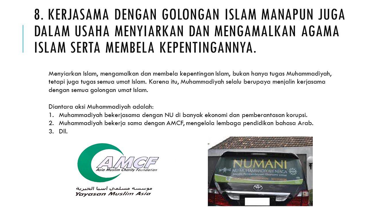 8. Kerjasama dengan golongan Islam manapun juga dalam usaha menyiarkan dan mengamalkan agama Islam serta membela kepentingannya.