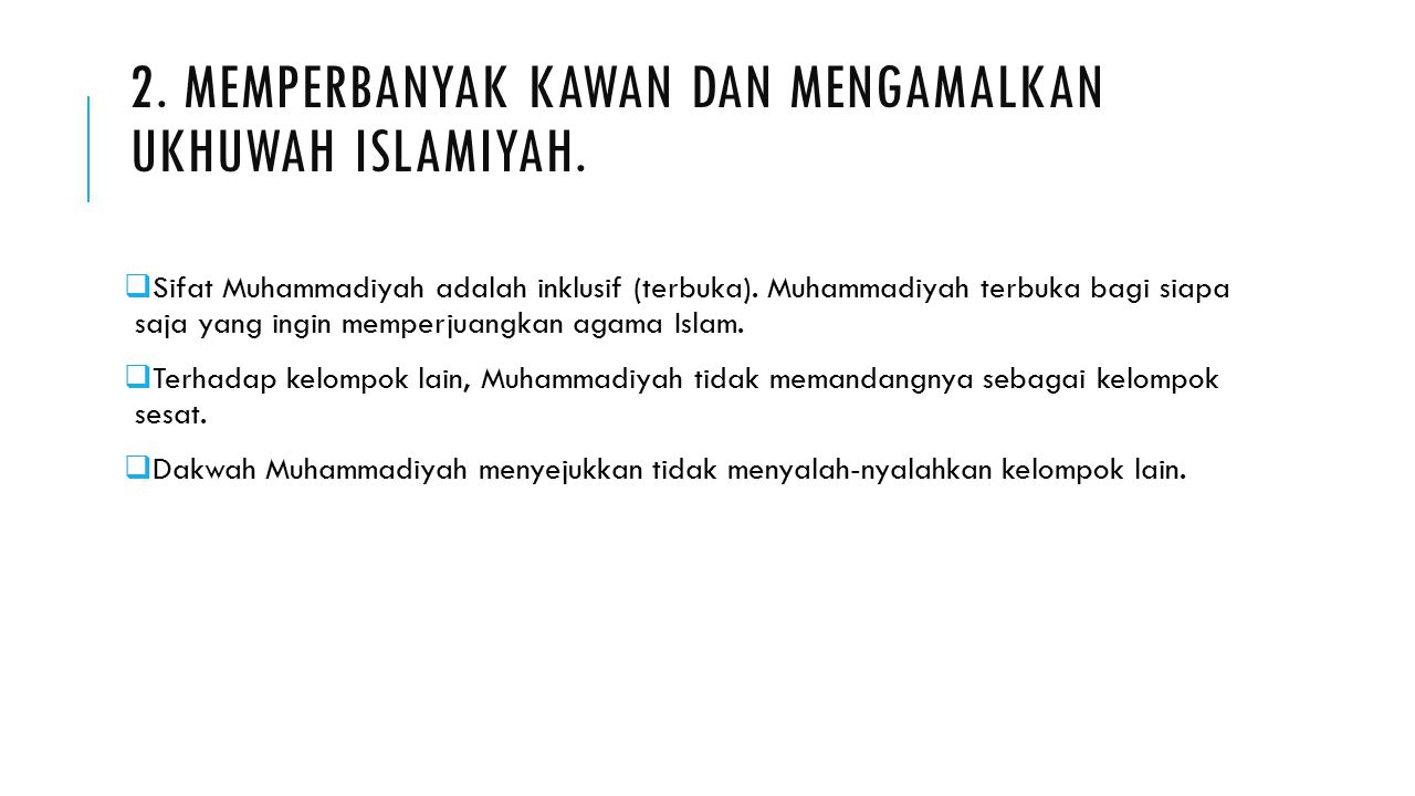 2. Memperbanyak kawan dan mengamalkan ukhuwah Islamiyah.