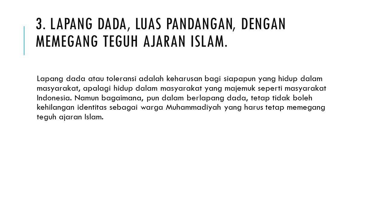 3. Lapang dada, luas pandangan, dengan memegang teguh ajaran Islam.