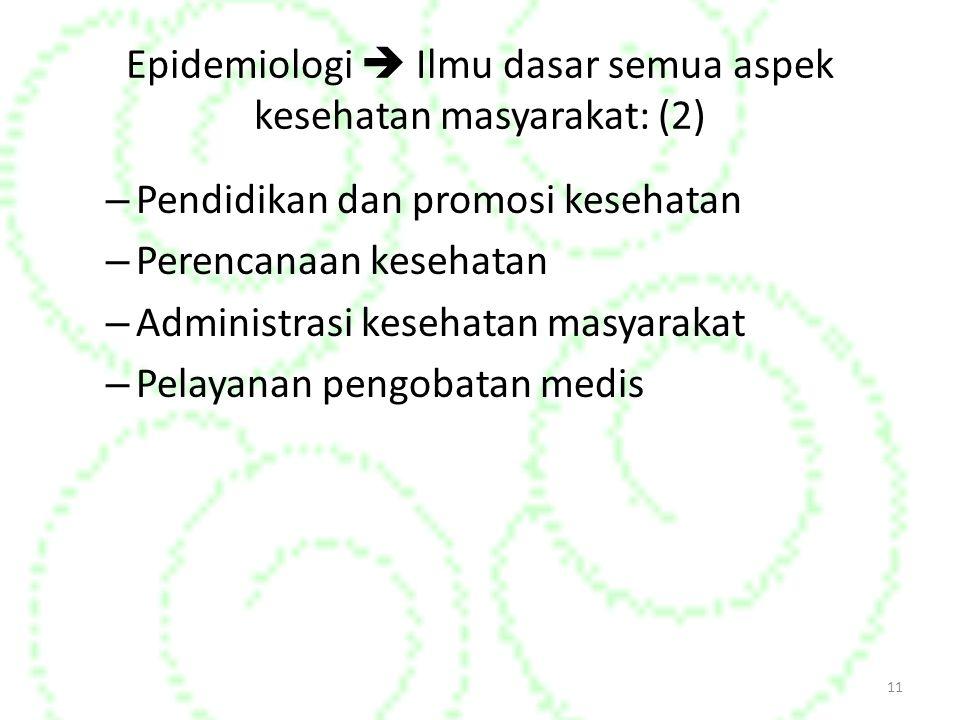 Epidemiologi  Ilmu dasar semua aspek kesehatan masyarakat: (2)