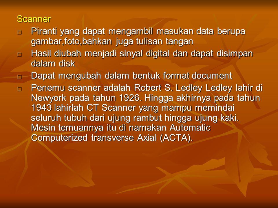 Scanner Piranti yang dapat mengambil masukan data berupa gambar,foto,bahkan juga tulisan tangan.