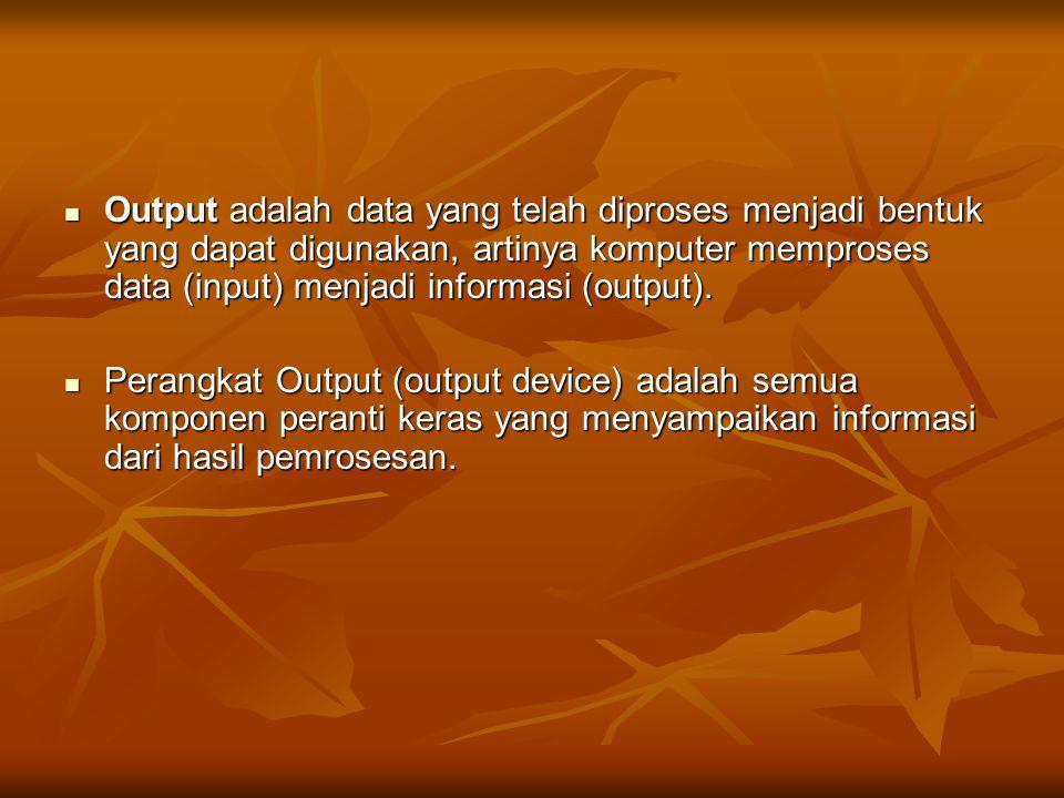 Output adalah data yang telah diproses menjadi bentuk yang dapat digunakan, artinya komputer memproses data (input) menjadi informasi (output).