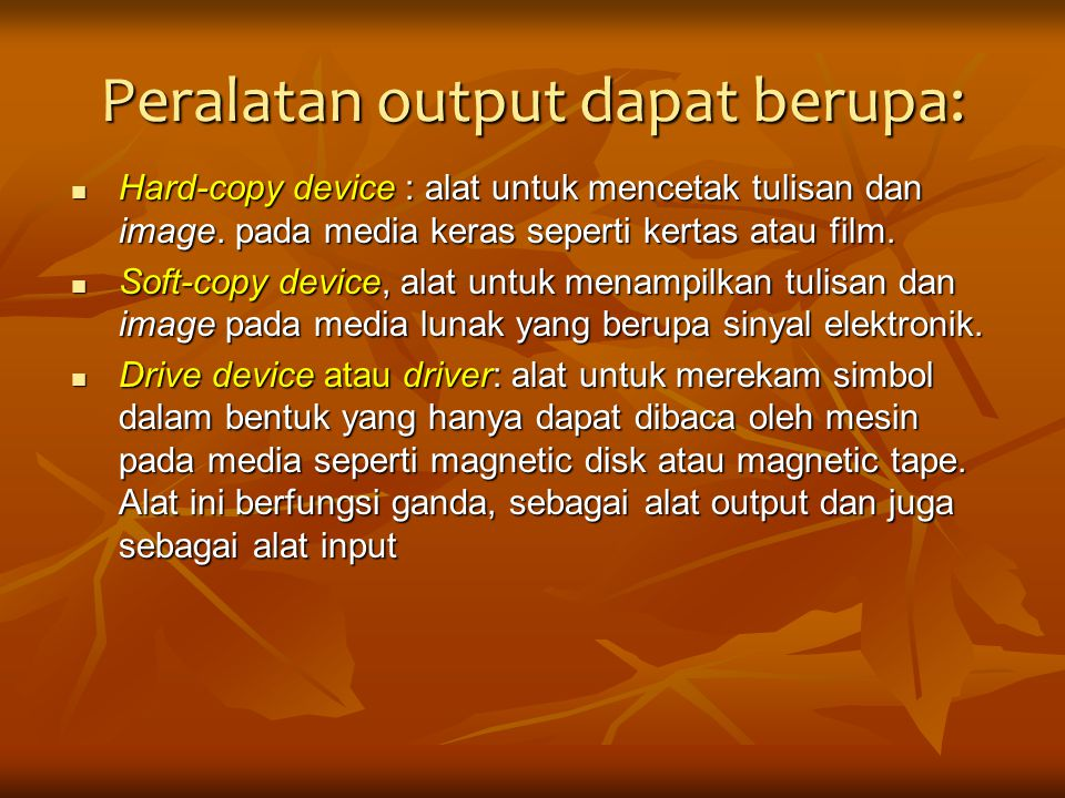 Peralatan output dapat berupa: