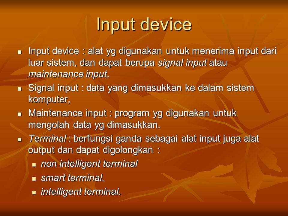 Input device Input device : alat yg digunakan untuk menerima input dari luar sistem, dan dapat berupa signal input atau maintenance input.