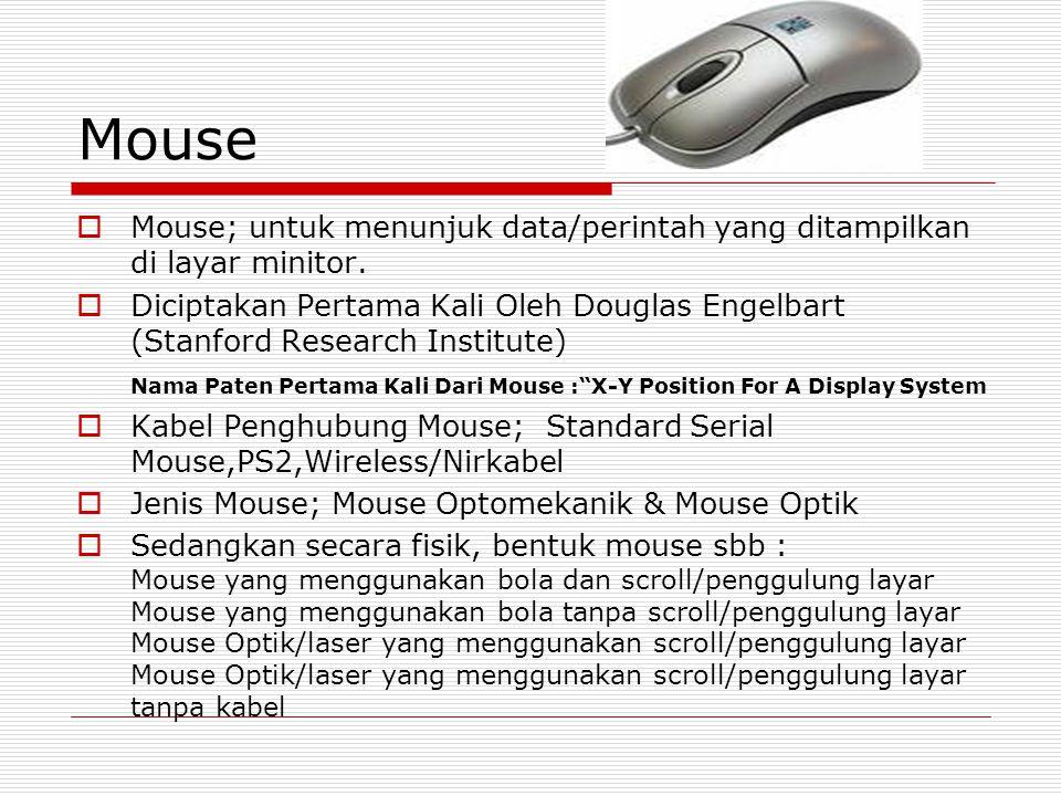 Mouse Mouse; untuk menunjuk data/perintah yang ditampilkan di layar minitor.