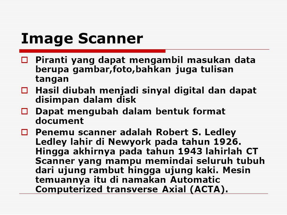 Image Scanner Piranti yang dapat mengambil masukan data berupa gambar,foto,bahkan juga tulisan tangan.