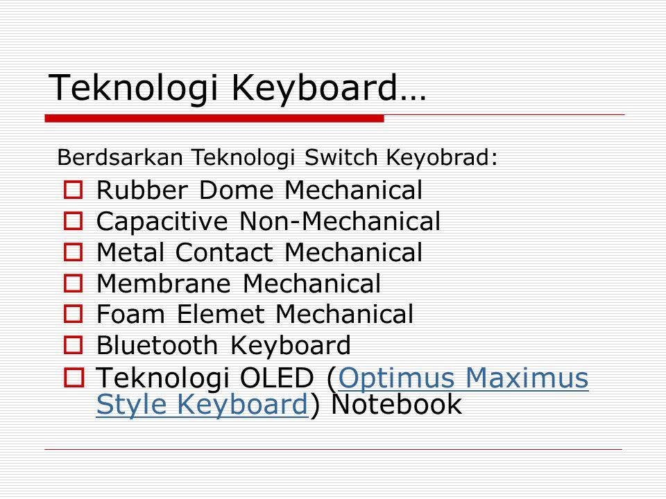 Teknologi Keyboard… Berdsarkan Teknologi Switch Keyobrad: Rubber Dome Mechanical. Capacitive Non-Mechanical.