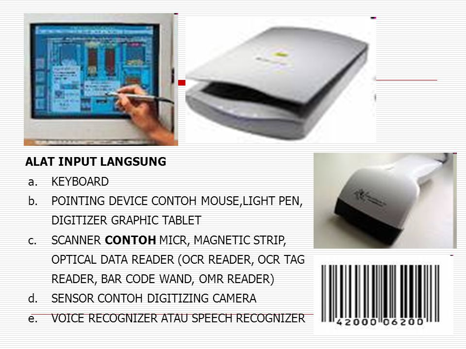 ALAT INPUT LANGSUNG KEYBOARD. POINTING DEVICE CONTOH MOUSE,LIGHT PEN, DIGITIZER GRAPHIC TABLET.