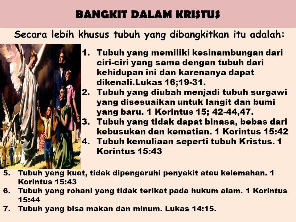 BANGKIT DALAM KRISTUS Secara lebih khusus tubuh yang dibangkitkan itu adalah: