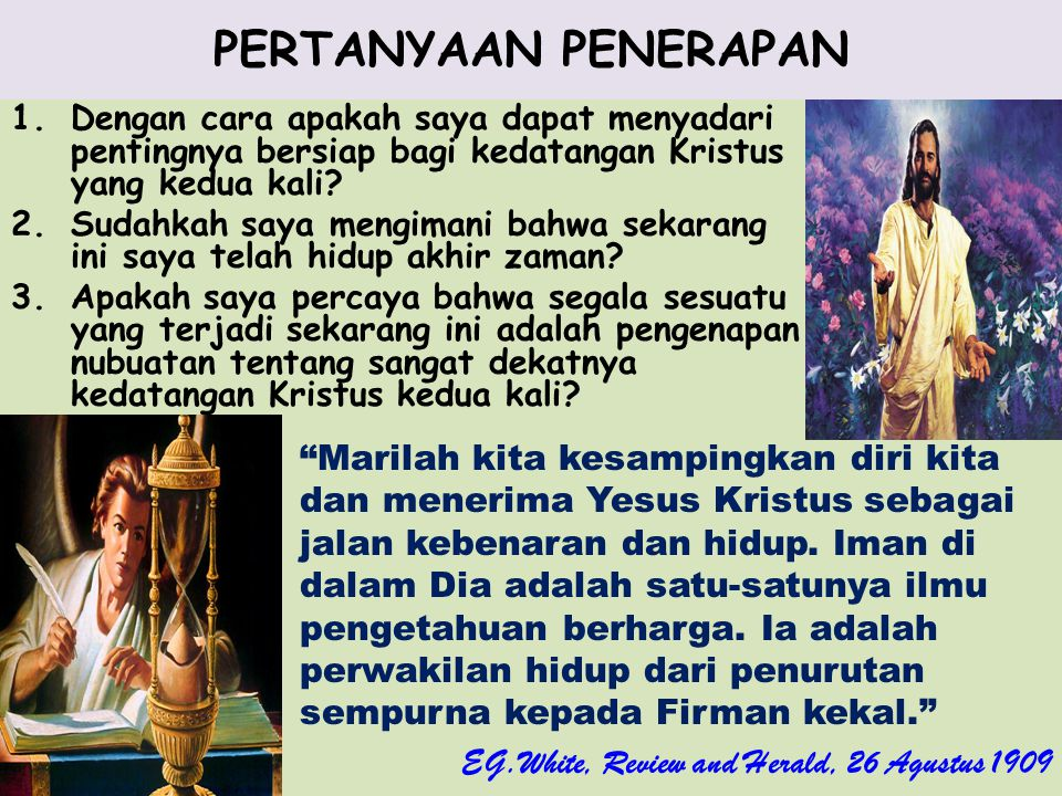 PERTANYAAN PENERAPAN Dengan cara apakah saya dapat menyadari pentingnya bersiap bagi kedatangan Kristus yang kedua kali
