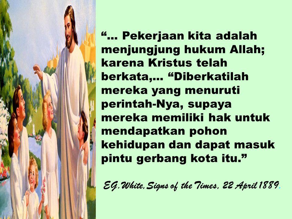 ... Pekerjaan kita adalah menjungjung hukum Allah; karena Kristus telah berkata,... Diberkatilah mereka yang menuruti perintah-Nya, supaya mereka memiliki hak untuk mendapatkan pohon kehidupan dan dapat masuk pintu gerbang kota itu.
