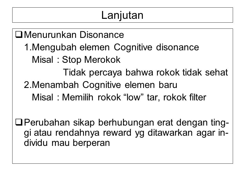Lanjutan Menurunkan Disonance 1.Mengubah elemen Cognitive disonance