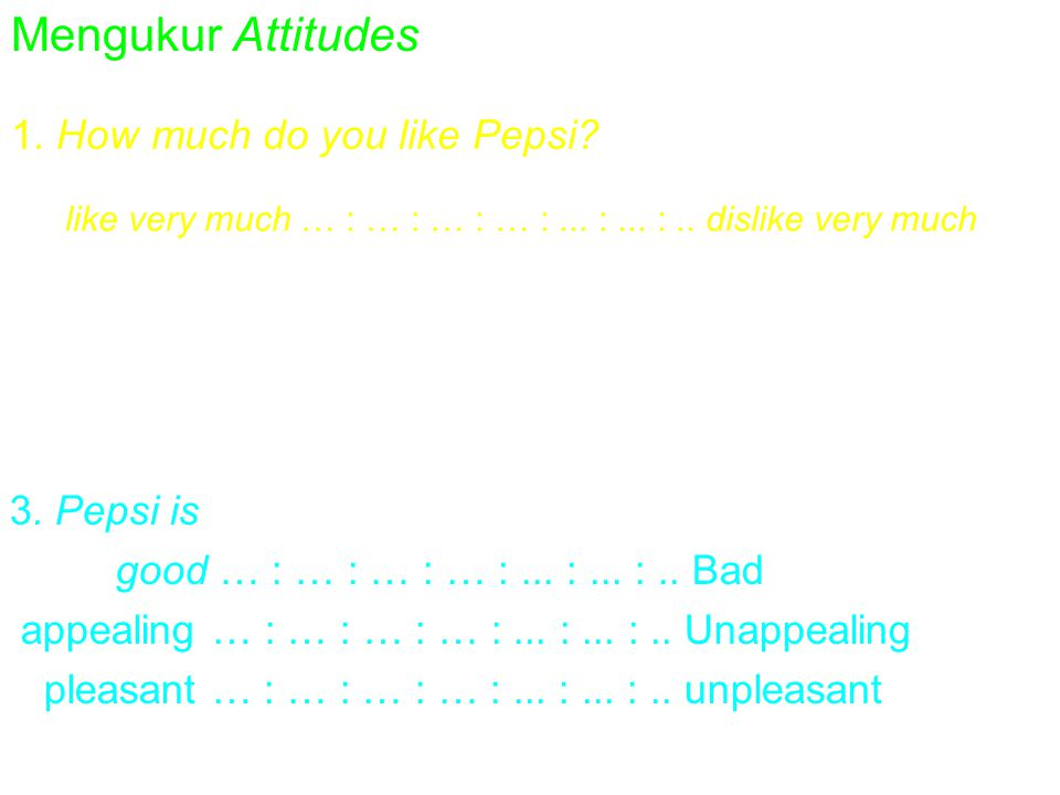 Mengukur Attitudes 1. How much do you like Pepsi