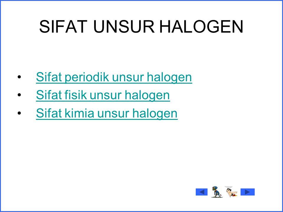 SIFAT UNSUR HALOGEN Sifat periodik unsur halogen