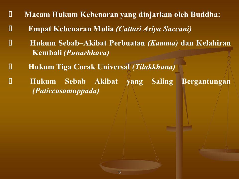 Ø Macam Hukum Kebenaran yang diajarkan oleh Buddha: