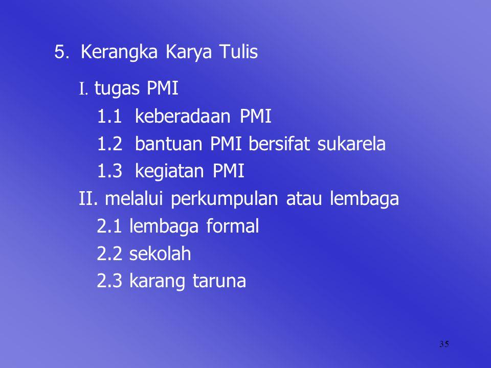 5. Kerangka Karya Tulis I. tugas PMI. 1.1 keberadaan PMI. 1.2 bantuan PMI bersifat sukarela. 1.3 kegiatan PMI.