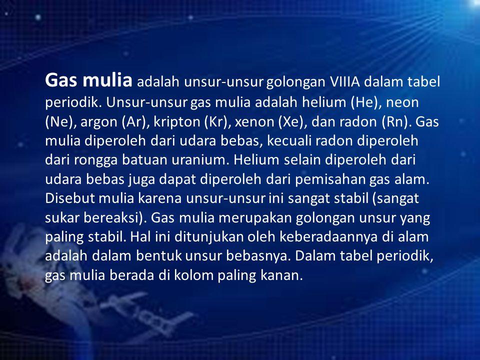 Gas mulia adalah unsur-unsur golongan VIIIA dalam tabel periodik