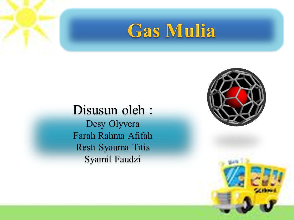 Gas Mulia Disusun oleh : Desy Olyvera Farah Rahma Afifah
