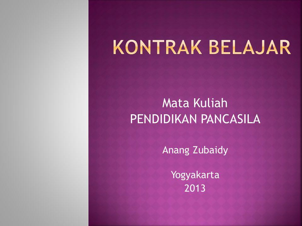 Mata Kuliah PENDIDIKAN PANCASILA Anang Zubaidy Yogyakarta 2013