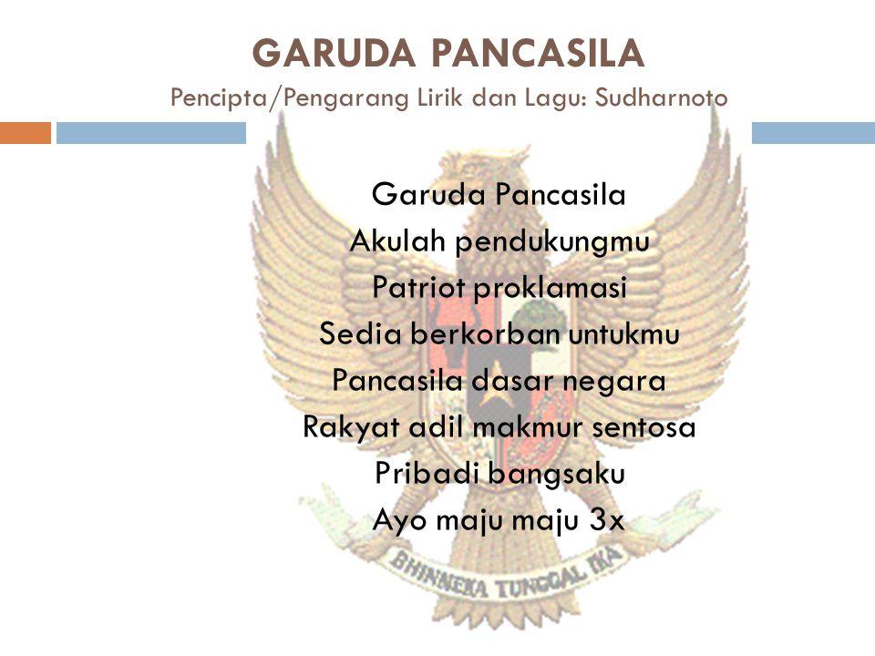 GARUDA PANCASILA Pencipta/Pengarang Lirik dan Lagu: Sudharnoto