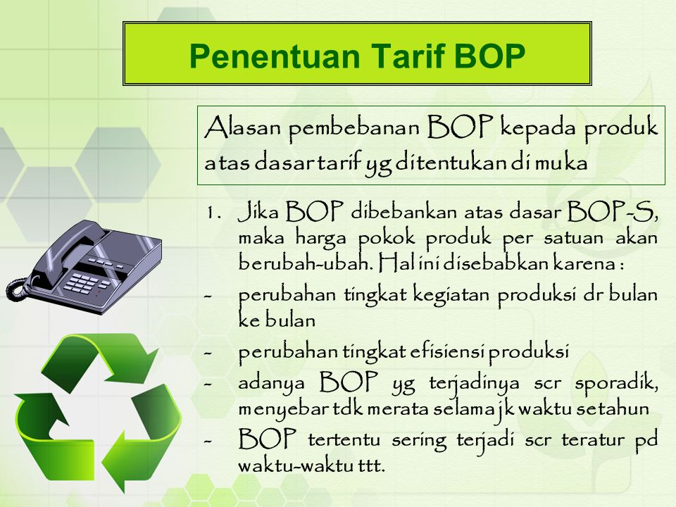 Penentuan Tarif BOP Alasan pembebanan BOP kepada produk atas dasar tarif yg ditentukan di muka.
