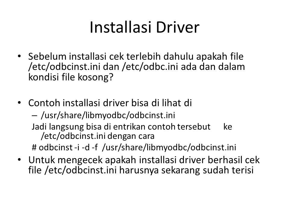 Installasi Driver Sebelum installasi cek terlebih dahulu apakah file /etc/odbcinst.ini dan /etc/odbc.ini ada dan dalam kondisi file kosong