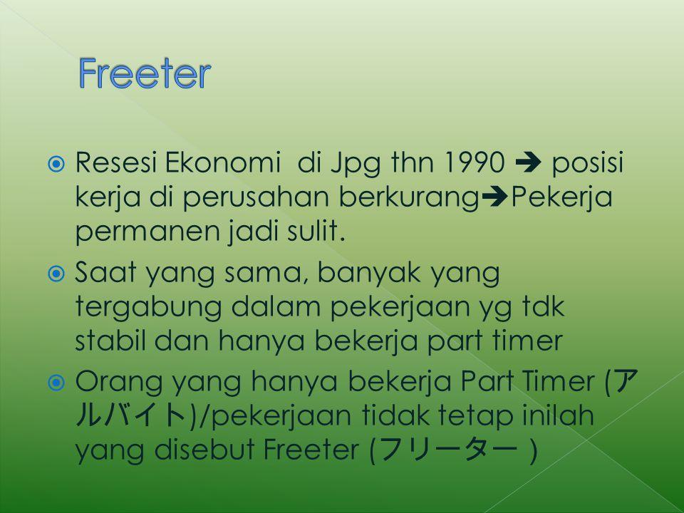 Freeter Resesi Ekonomi di Jpg thn 1990  posisi kerja di perusahan berkurangPekerja permanen jadi sulit.