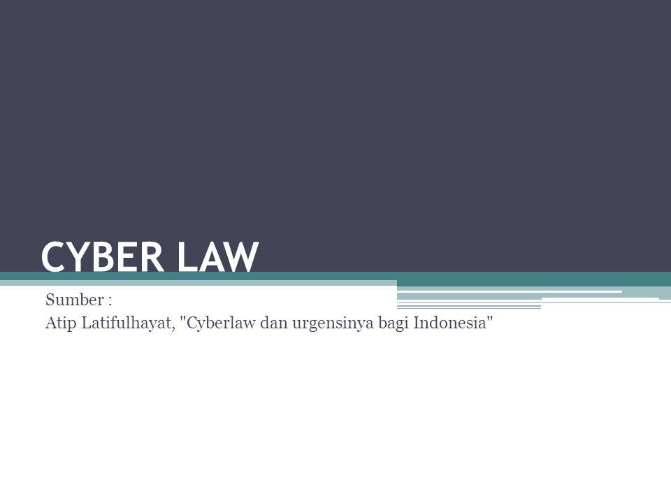 Sumber : Atip Latifulhayat, Cyberlaw dan urgensinya bagi Indonesia