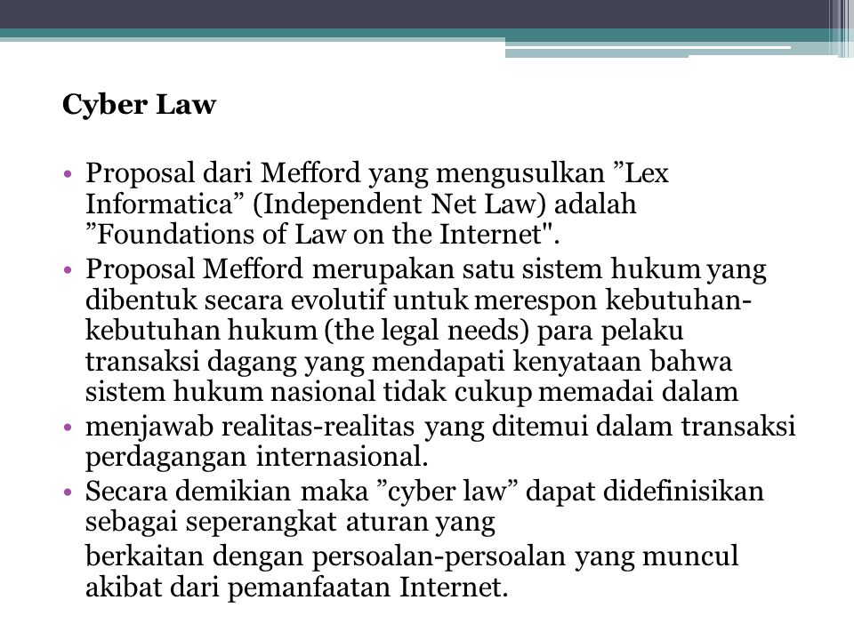 Cyber Law Proposal dari Mefford yang mengusulkan Lex Informatica (Independent Net Law) adalah Foundations of Law on the Internet .