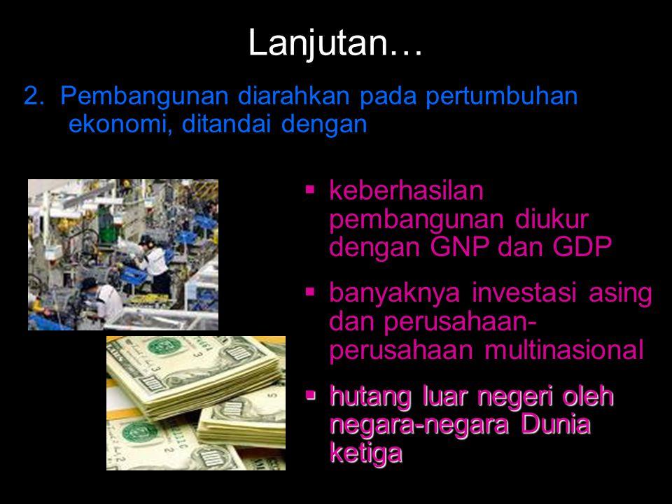 Lanjutan… keberhasilan pembangunan diukur dengan GNP dan GDP