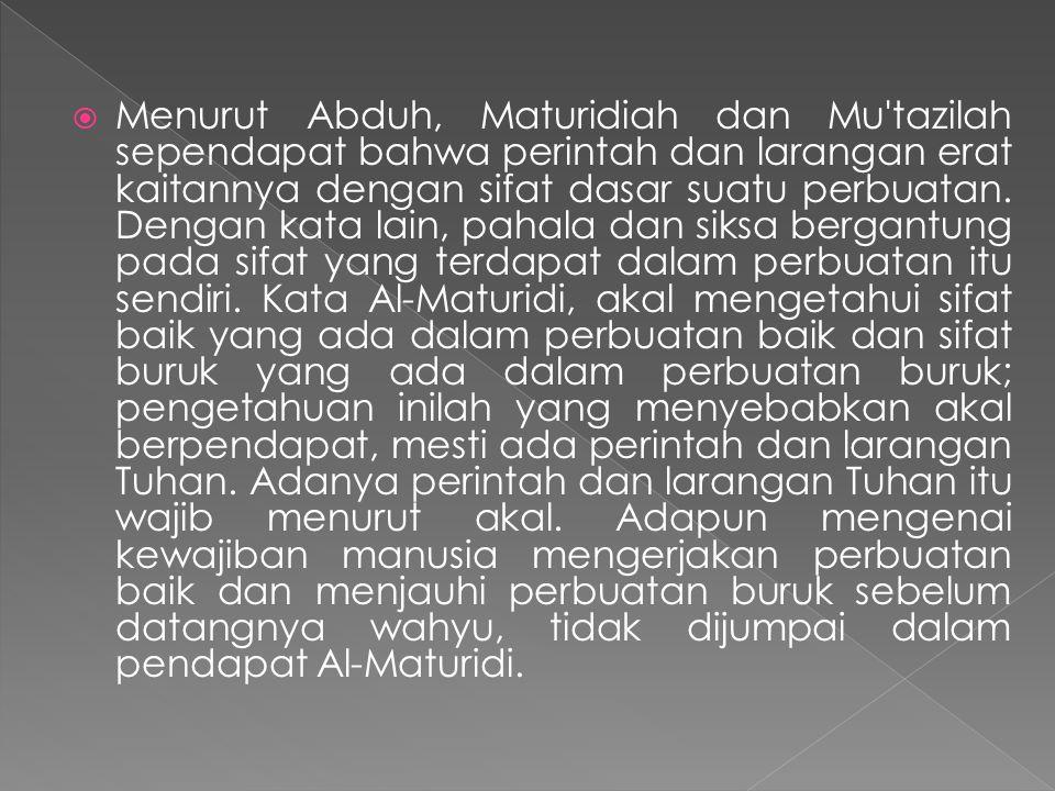 Menurut Abduh, Maturidiah dan Mu tazilah sependapat bahwa perintah dan larangan erat kaitannya dengan sifat dasar suatu perbuatan.