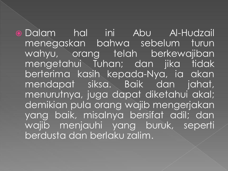 Dalam hal ini Abu Al-Hudzail menegaskan bahwa sebelum turun wahyu, orang telah berkewajiban mengetahui Tuhan; dan jika tidak berterima kasih kepada-Nya, ia akan mendapat siksa.