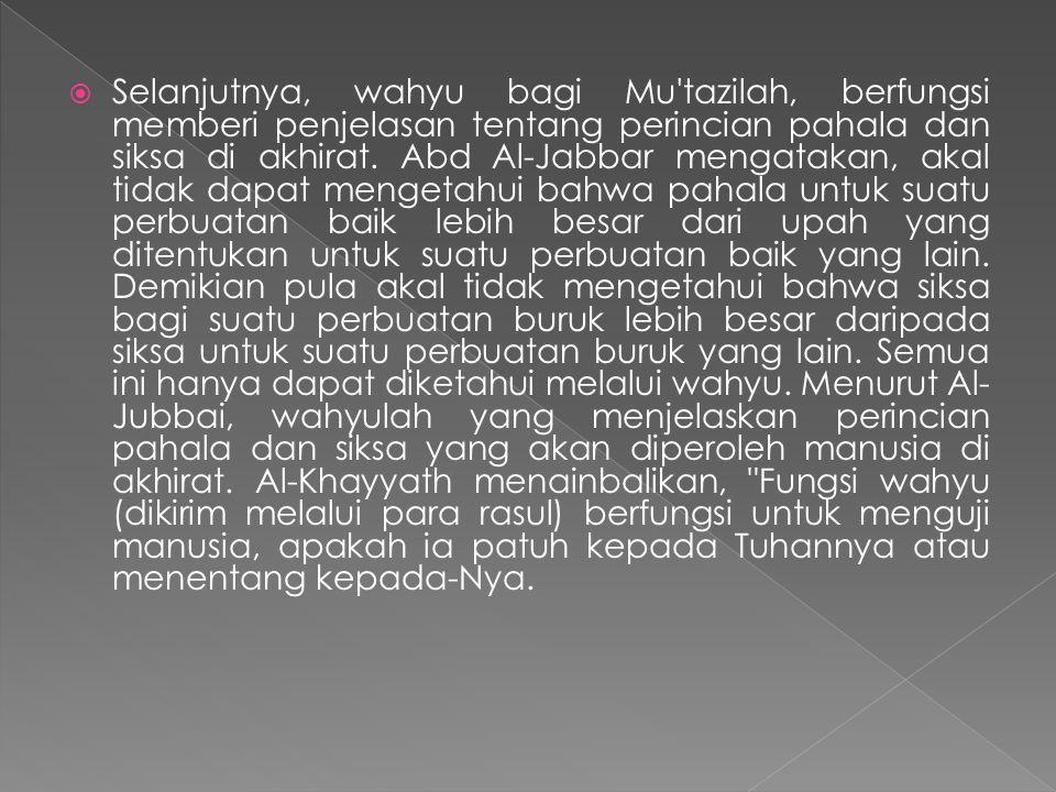 Selanjutnya, wahyu bagi Mu tazilah, berfungsi memberi penjelasan tentang perincian pahala dan siksa di akhirat.