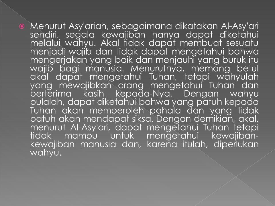 Menurut Asy ariah, sebagaimana dikatakan Al-Asy ari sendiri, segala kewajiban hanya dapat diketahui melalui wahyu.