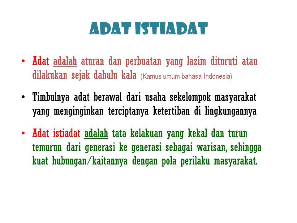 ADAT ISTIADAT Adat adalah aturan dan perbuatan yang lazim dituruti atau dilakukan sejak dahulu kala (Kamus umum bahasa Indonesia)