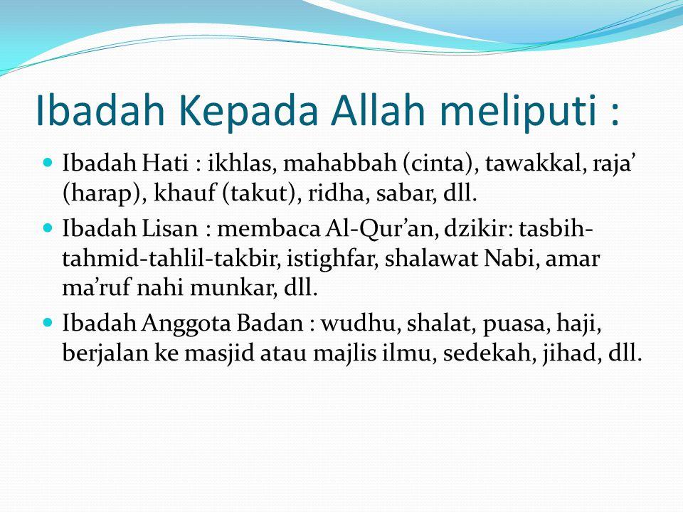 Ibadah Kepada Allah meliputi :