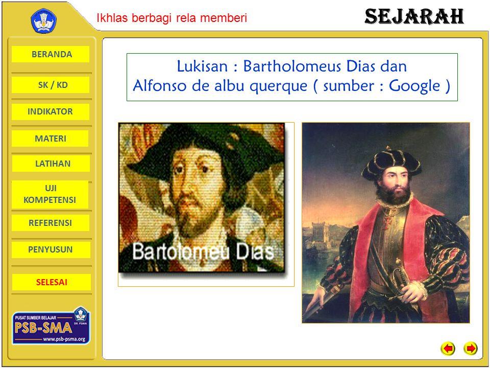 Lukisan : Bartholomeus Dias dan Alfonso de albu querque ( sumber : Google )