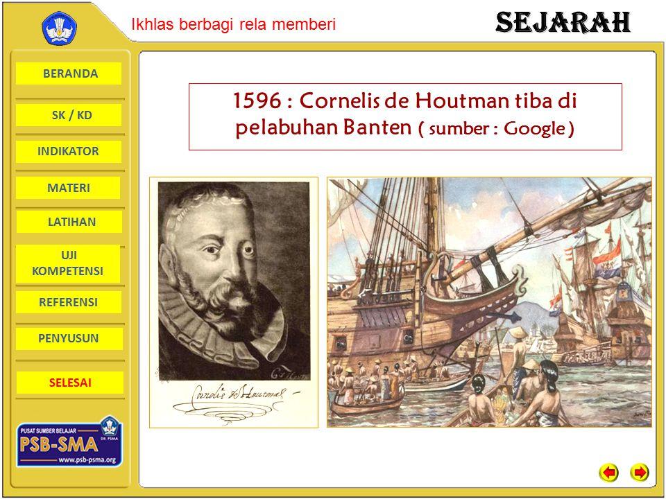 1596 : Cornelis de Houtman tiba di pelabuhan Banten ( sumber : Google )