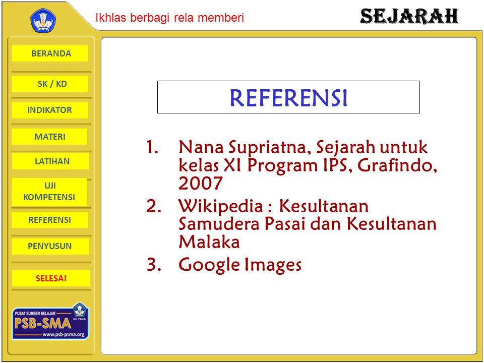 REFERENSI Nana Supriatna, Sejarah untuk kelas XI Program IPS, Grafindo, 2007. Wikipedia : Kesultanan Samudera Pasai dan Kesultanan Malaka.