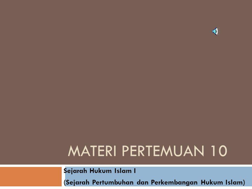 Materi Pertemuan 10 Sejarah Hukum Islam I