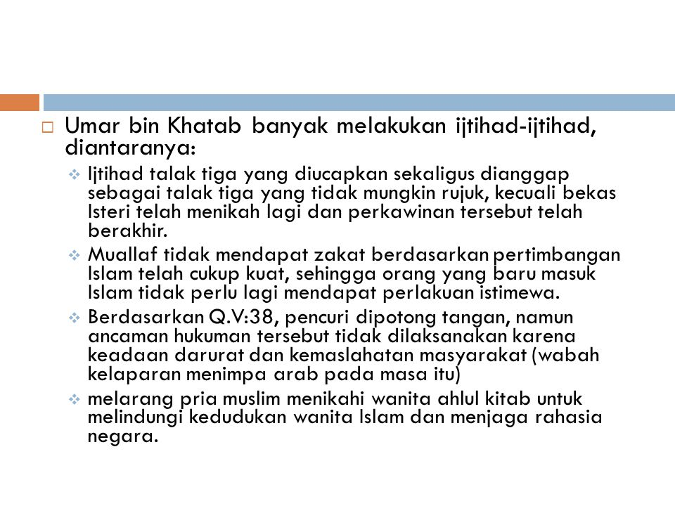 Umar bin Khatab banyak melakukan ijtihad-ijtihad, diantaranya: