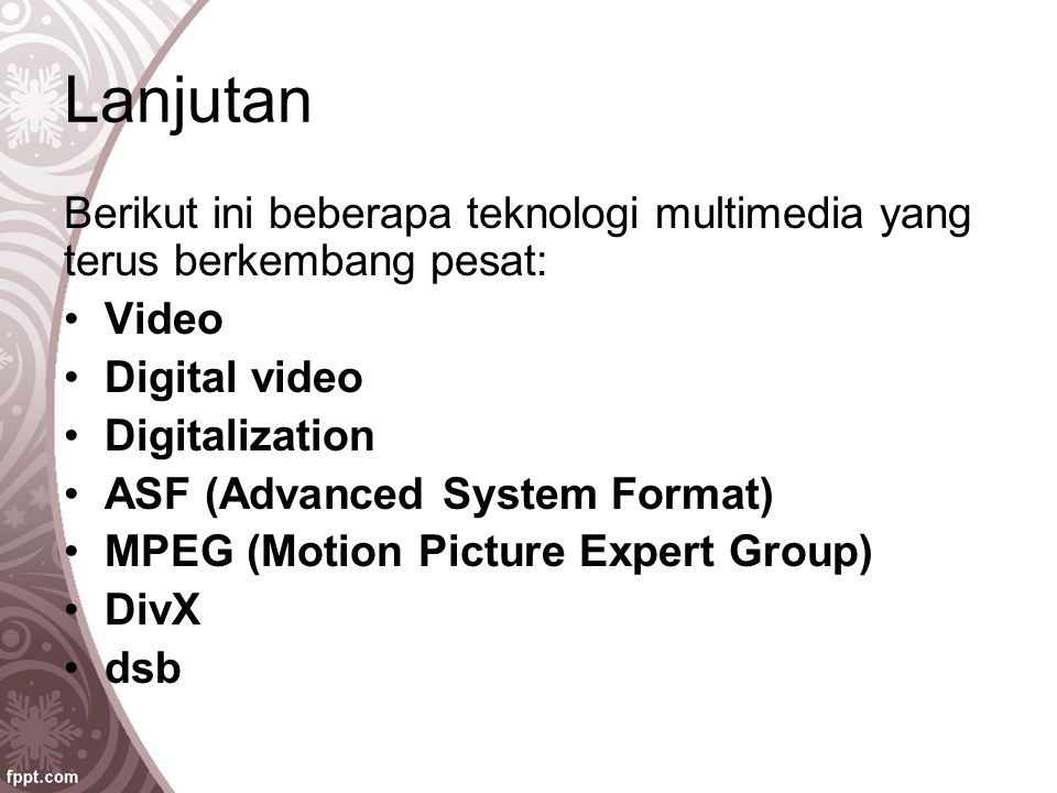 Lanjutan Berikut ini beberapa teknologi multimedia yang terus berkembang pesat: Video. Digital video.