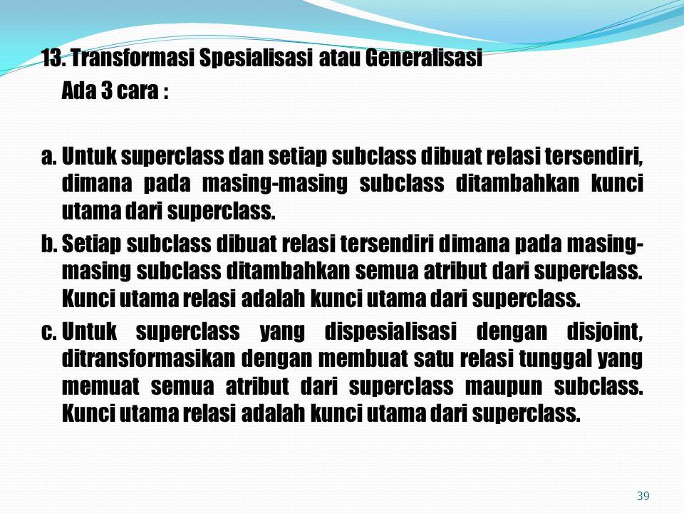 13. Transformasi Spesialisasi atau Generalisasi Ada 3 cara : a