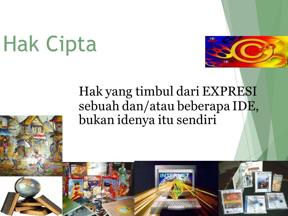 Hak Cipta Hak yang timbul dari EXPRESI sebuah dan/atau beberapa IDE, bukan idenya itu sendiri. Rahayu Hartini- FH UMM.